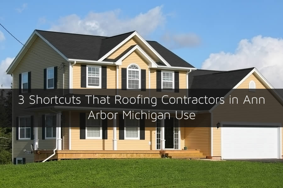 3 Shortcuts That Roofing Contractors in Ann Arbor Michigan Use
