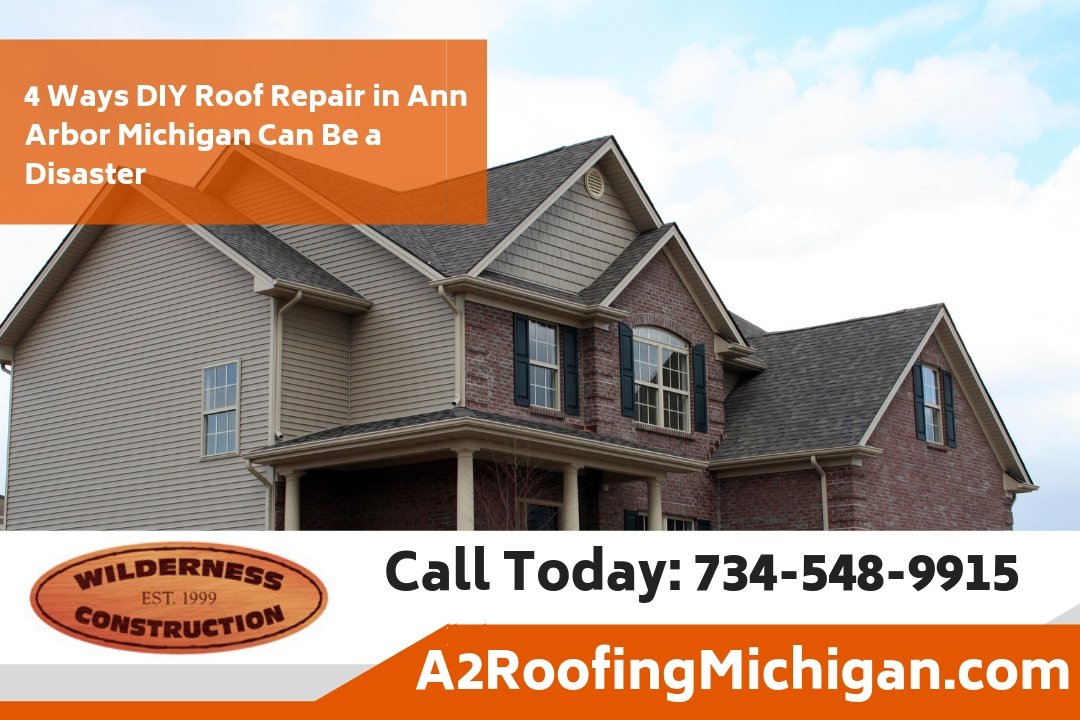 4 Ways DIY Roof Repair in Ann Arbor Michigan Can Be a Disaster