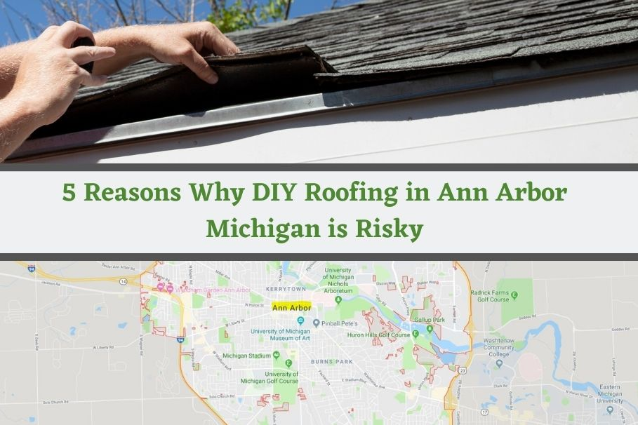 5‌ ‌Reasons‌ ‌Why‌ ‌DIY‌ ‌Roofing in Ann Arbor Michigan‌ ‌is‌ ‌Risky